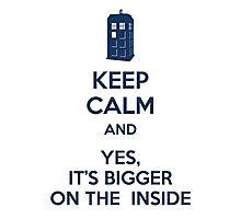 Keep calm and yes, it's bigger on the inside Photographic Print