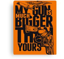 My gun is much bigger then yours Canvas Print