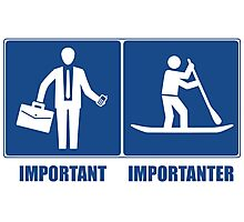 Work Is Important, Stand Up Paddling Is Importanter Photographic Print