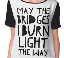 May The Bridges I Burn Light The Way Chiffon Top