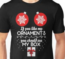Christmas Gift. If You Like My Ornaments You Should See My Box Unisex T-Shirt