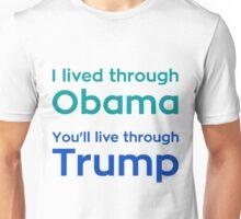 I lived through Obama, you'll live through Trump Unisex T-Shirt