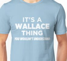 It's A Wallace Thing You Wouldn't Understand Funny T-Shirt Unisex T-Shirt
