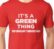 It's A Green Thing You Wouldn't Understand Funny T-Shirt Unisex T-Shirt