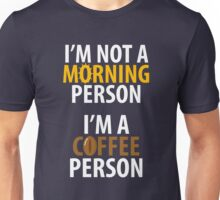 I'm not a morning person. I'm a coffee person. Unisex T-Shirt