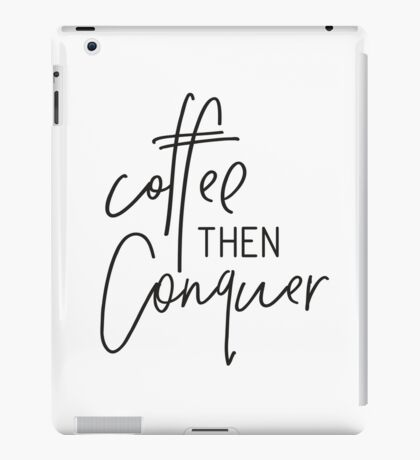 MINI MOTIVATOR COLLECTION - COFFEE THEN CONQUER iPad Case/Skin