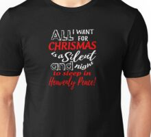 All I Want For Christmas Is A Silent And Night To Sleep In Heavenly Peace Shirt Unisex T-Shirt