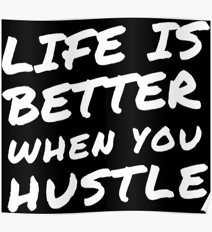 Life is Better When You Hustle - White Poster