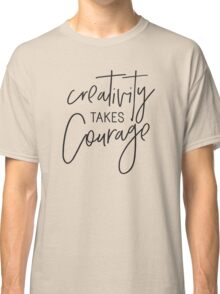 MINI MOTIVATOR COLLECTION - CREATIVITY TAKES COURAGE Classic T-Shirt