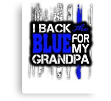 I Back the Blue for My Grandpa Shirt - Gift for Police Canvas Print