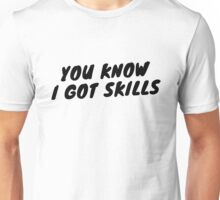 You Know I Got Skills Unisex T-Shirt