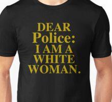 DEAR Police: I AM A WHITE WOMAN (Reddit) Unisex T-Shirt