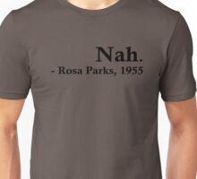 Rosa Parks – Nah. Unisex T-Shirt