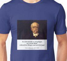 Otto von Bismarck - Es wird niemals soviel gelogen wie vor der Wahl, während des Krieges und nach der Jagd Unisex T-Shirt