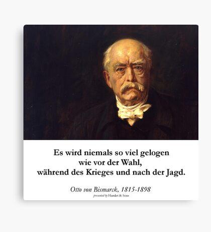 Otto von Bismarck - Es wird niemals soviel gelogen wie vor der Wahl, während des Krieges und nach der Jagd Canvas Print