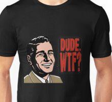 Dude WTF ? Unisex T-Shirt