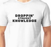 Droppin' Straight Knowledge Unisex T-Shirt