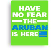 No Fear Aruban Is Here Aruba Pride Canvas Print