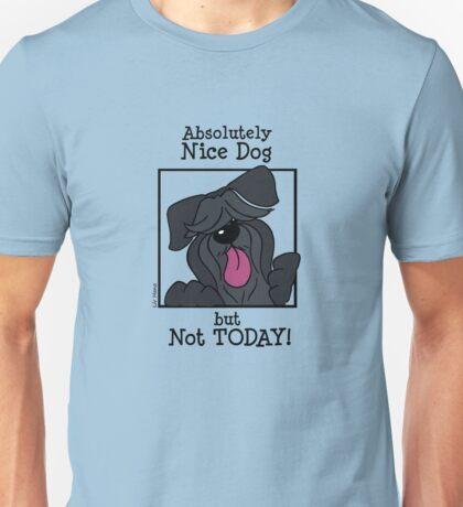 Absolutely nice dog - but not today! Unisex T-Shirt