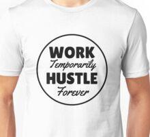 Work Temporarily Hustle Forever Unisex T-Shirt
