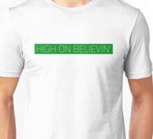 HIGH ON BELIEVIN' PRINT 3 Unisex T-Shirt