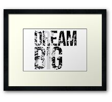 Dream Big! Framed Print