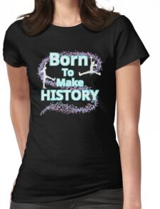 Born To Make History Womens Fitted T-Shirt