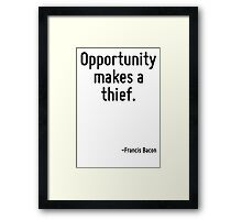 Opportunity makes a thief. Framed Print
