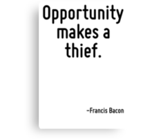Opportunity makes a thief. Canvas Print