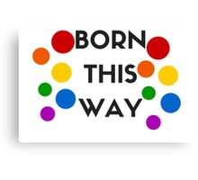 Born This Way! Canvas Print