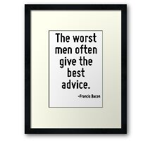 The worst men often give the best advice. Framed Print