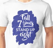 Fall Seven Times, Stand Up Eight - Inspiring Quote Unisex T-Shirt