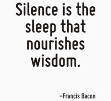 Silence is the sleep that nourishes wisdom. by Quotr