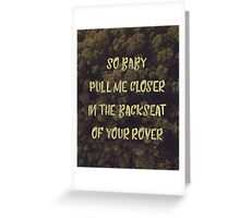 Chainsmokers - So Baby Pull Me Closer In The Backseat Of Your Rover Greeting Card