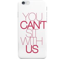 You can't sit with us - Mean Girls iPhone Case/Skin