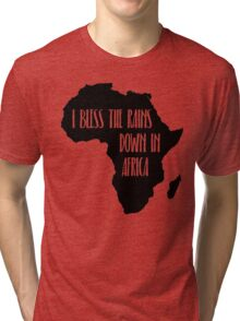 I Bless The Rains Down In Africa Graphic Design Tri-blend T-Shirt