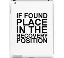 If found, place in the recovery position. iPad Case/Skin