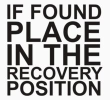 If found, place in the recovery position. by kevinlartees