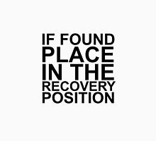 If found, place in the recovery position. Unisex T-Shirt