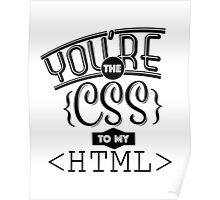 You're the CSS to my HTML Poster