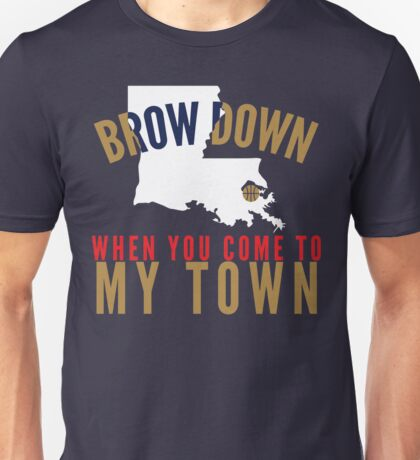 Brow Down When You Come To My Town (White LA) Unisex T-Shirt