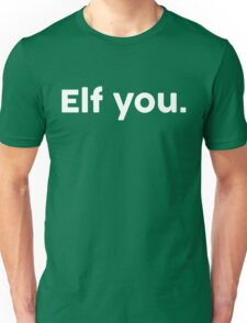 Elf You. Unisex T-Shirt