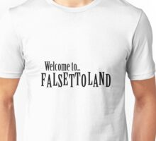 Welcome to Falsettoland Unisex T-Shirt