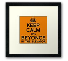 KEEP CALM LIKE BEYONCE IN THE ELEVATOR Framed Print