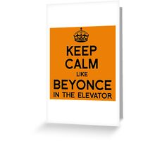 KEEP CALM LIKE BEYONCE IN THE ELEVATOR Greeting Card
