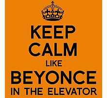 KEEP CALM LIKE BEYONCE IN THE ELEVATOR Photographic Print