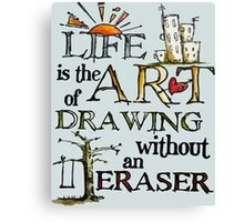 life is the art of drawing without an eraser Canvas Print