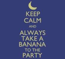 Keep Calm And Always Take A Banana To The Party by bekemdesign