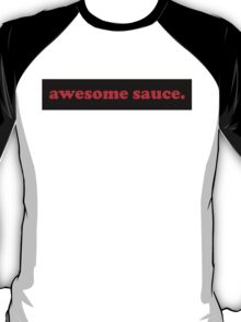 awesome sauce. 5 T-Shirt