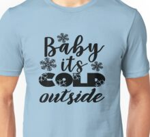 Baby It's Cold Outside Quote Christmas Unisex T-Shirt